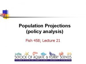 458 Population Projections policy analysis Fish 458 Lecture