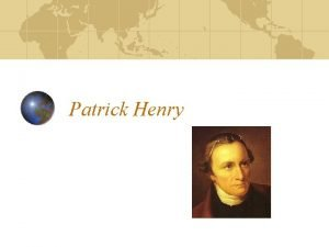 Patrick Henry Henry seldom wrote out his speeches