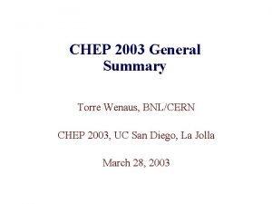 CHEP 2003 General Summary Torre Wenaus BNLCERN CHEP
