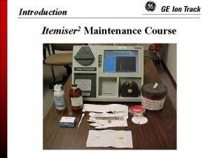 Introduction Itemiser 2 Maintenance Course Objectives Trace Detection