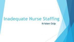 Inadequate Nurse Staffing Kristen Osip Learning Objectives Define