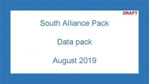 DRAFT South Alliance Pack Data pack August 2019
