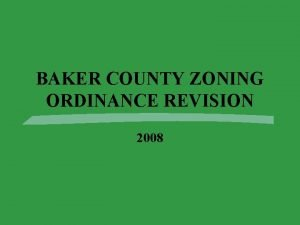 BAKER COUNTY ZONING ORDINANCE REVISION 2008 Why Revise