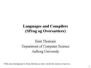 Languages and Compilers SProg og Oversttere Bent Thomsen