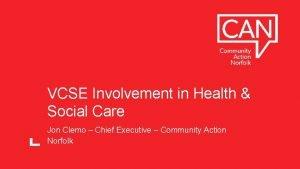 VCSE Involvement in Health Social Care Jon Clemo