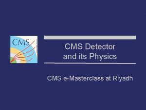 CMS Detector and its Physics CMS eMasterclass at