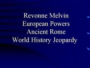 Revonne Melvin European Powers Ancient Rome World History