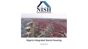 Nigeria Integrated Social Housing Introduction Table of Contents