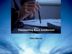 Peacemaking Brand Architecture Chris Macrae Peacemaking brand architecture
