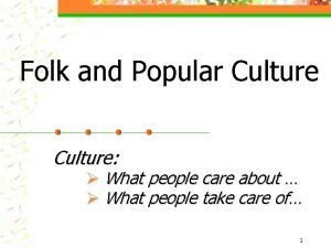 Folk and Popular Culture What people care about