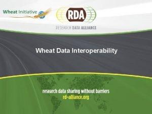 Wheat Data Interoperability Wheat Data Interoperability 2 Endorsed