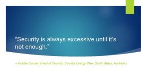 Security is always excessive until its not enough