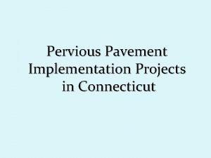 Pervious Pavement Implementation Projects in Connecticut Major Connecticut
