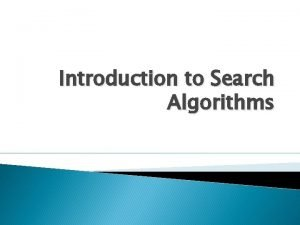 Introduction to Search Algorithms Introduction to Search Algorithms