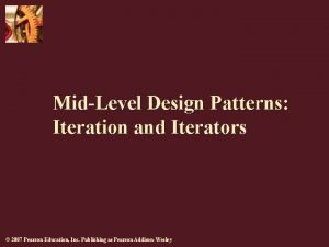 MidLevel Design Patterns Iteration and Iterators 2007 Pearson