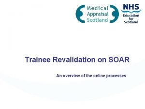 Trainee Revalidation on SOAR An overview of the