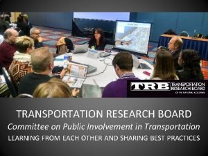 TRANSPORTATION RESEARCH BOARD Committee on Public Involvement in