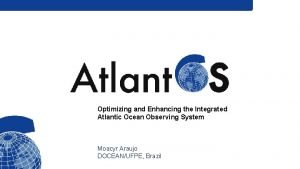 Optimizing and Enhancing the Integrated Atlantic Ocean Observing