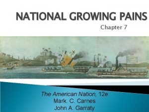 NATIONAL GROWING PAINS Chapter 7 The American Nation
