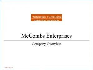 Mc Combs Enterprises Company Overview CONFIDENTIAL CONFIDENTIAL DRAFT
