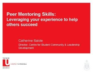 Peer Mentoring Skills Leveraging your experience to help