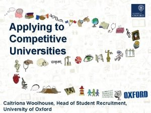 Applying to Competitive Universities Caitriona Woolhouse Head of