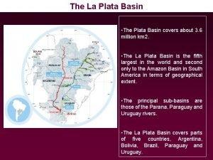 The La Plata Basin The Plata Basin covers