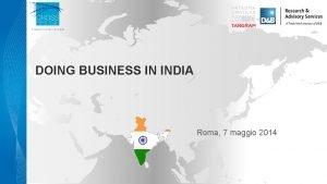 DOING BUSINESS IN INDIA Roma 7 maggio 2014