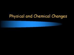 Physical and Chemical Changes Concept of Change l