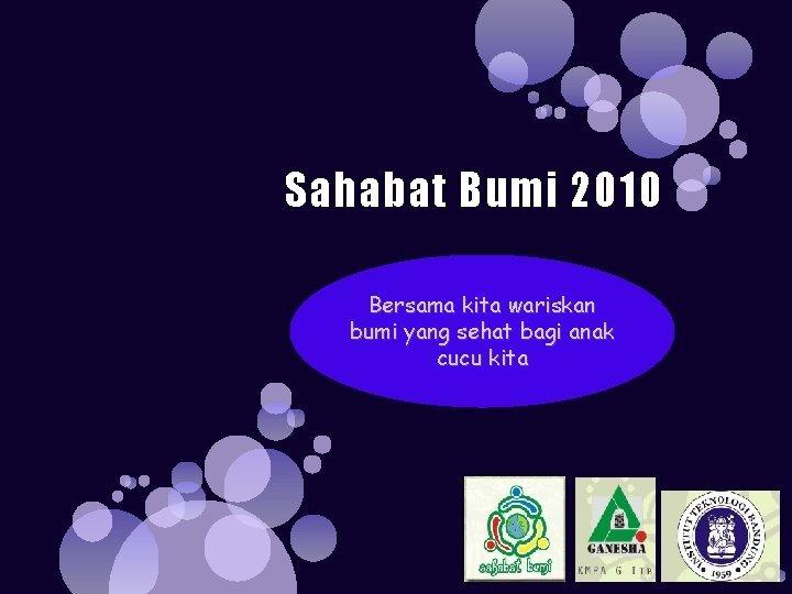 Sahabat Bumi 2010 Bersama kita wariskan bumi yang