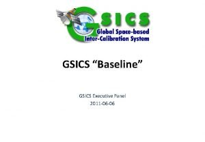 GSICS Baseline GSICS Executive Panel 2011 06 06