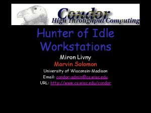 Hunter of Idle Workstations Miron Livny Marvin Solomon