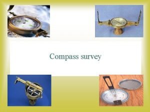 Compass survey Topics covered Compass Surveying Meridian Bearing