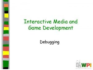 Interactive Media and Game Development Debugging Debugging Introduction