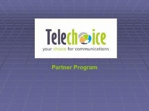 Partner Program Partner Program Telechoice Consulting offers a