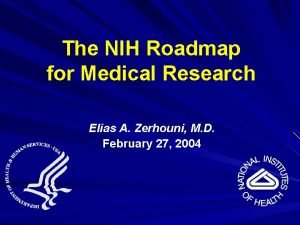 The NIH Roadmap for Medical Research Elias A