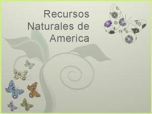 Recursos Naturales de America 7 Conceptos Recursos naturales
