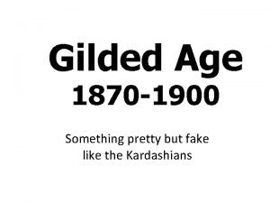 Gilded Age 1870 1900 Something pretty but fake