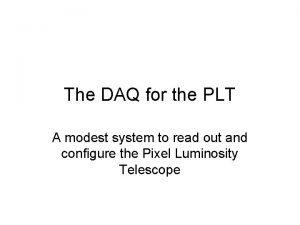 The DAQ for the PLT A modest system