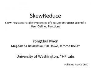 Skew Reduce SkewResistant Parallel Processing of FeatureExtracting Scientific