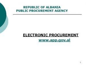 REPUBLIC OF ALBANIA PUBLIC PROCUREMENT AGENCY ELECTRONIC PROCUREMENT