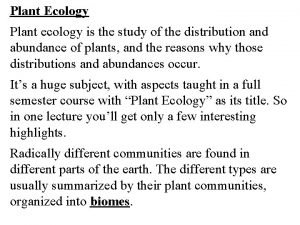 Plant Ecology Plant ecology is the study of
