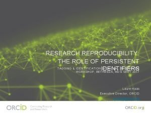 RESEARCH REPRODUCIBILITY THE ROLE OF PERSISTENT TAGGING IDENTIFICATION