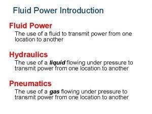 Fluid Power Introduction Fluid Power The use of