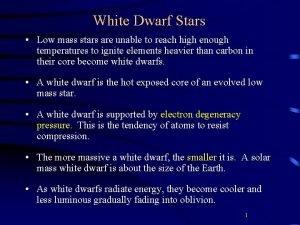 White Dwarf Stars Low mass stars are unable