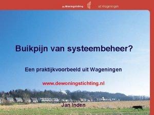 uit Wageningen Buikpijn van systeembeheer Een praktijkvoorbeeld uit