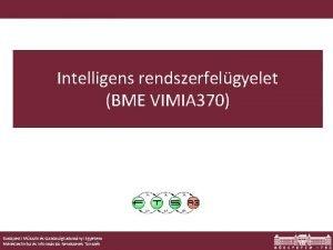 Intelligens rendszerfelgyelet BME VIMIA 370 Budapesti Mszaki s