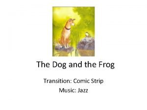 The Dog and the Frog Transition Comic Strip