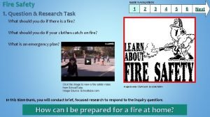 Fire Safety SLIDE NAVIGATION 1 Question Research Task