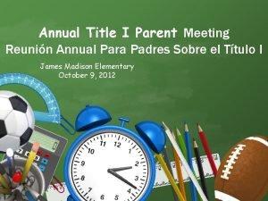 Annual Title I Parent Meeting Reunin Annual Para